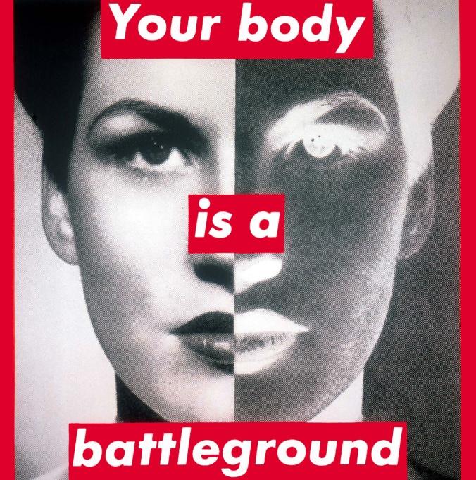 Your body is a battleground, Barbara Kruger